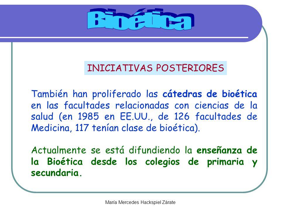 María Mercedes Hackspiel Zárate También han proliferado las cátedras de bioética en las facultades relacionadas con ciencias de la salud (en 1985 en EE.UU., de 126 facultades de Medicina, 117 tenían clase de bioética).