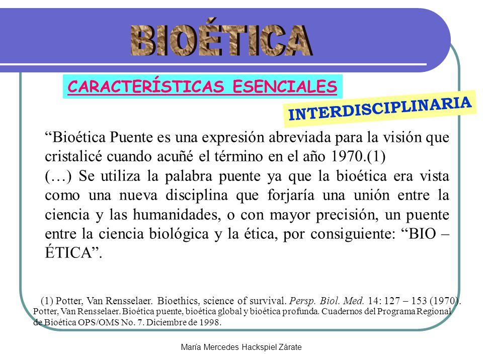 María Mercedes Hackspiel Zárate CARACTERÍSTICAS ESENCIALES Bioética Puente es una expresión abreviada para la visión que cristalicé cuando acuñé el té