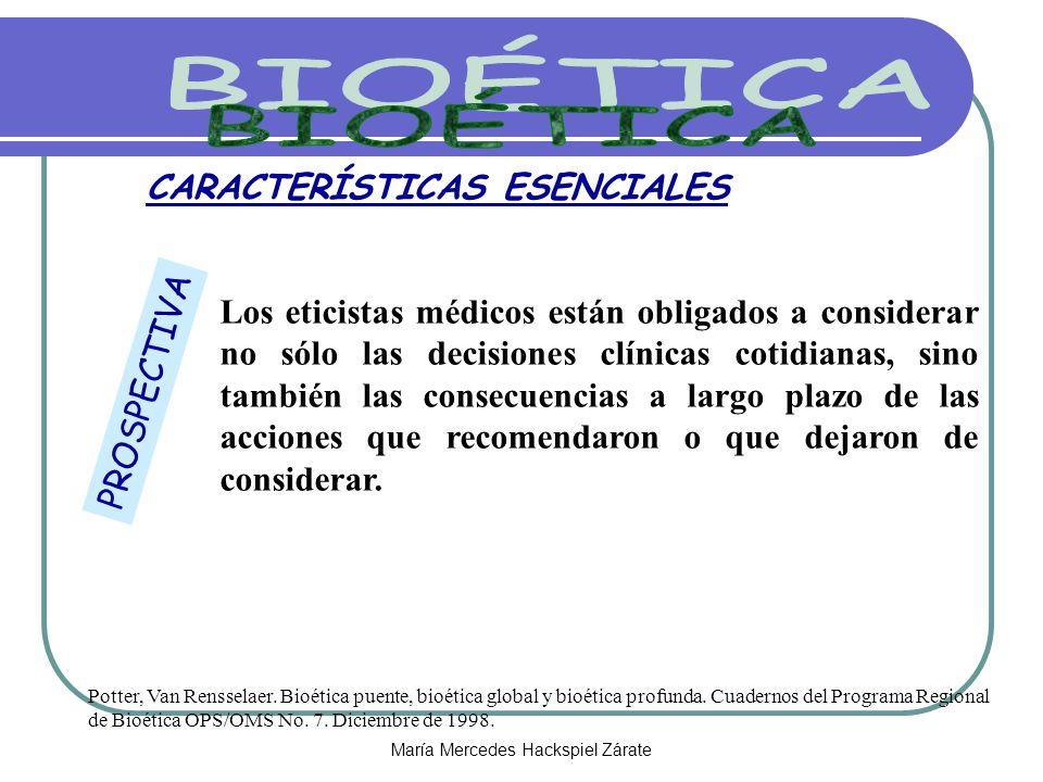María Mercedes Hackspiel Zárate CARACTERÍSTICAS ESENCIALES Los eticistas médicos están obligados a considerar no sólo las decisiones clínicas cotidian
