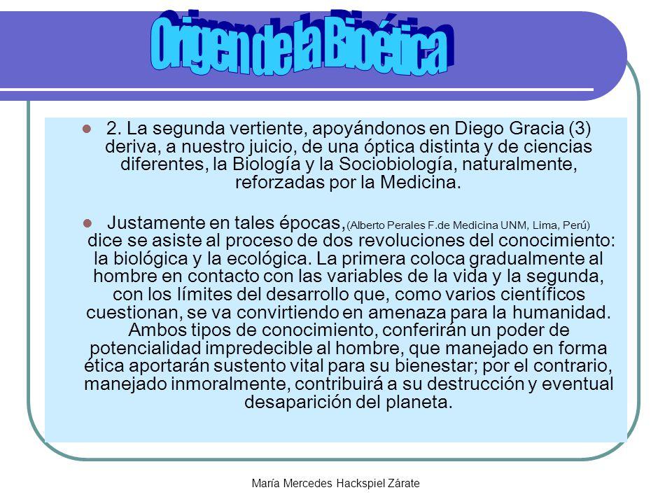 María Mercedes Hackspiel Zárate 2. La segunda vertiente, apoyándonos en Diego Gracia (3) deriva, a nuestro juicio, de una óptica distinta y de ciencia