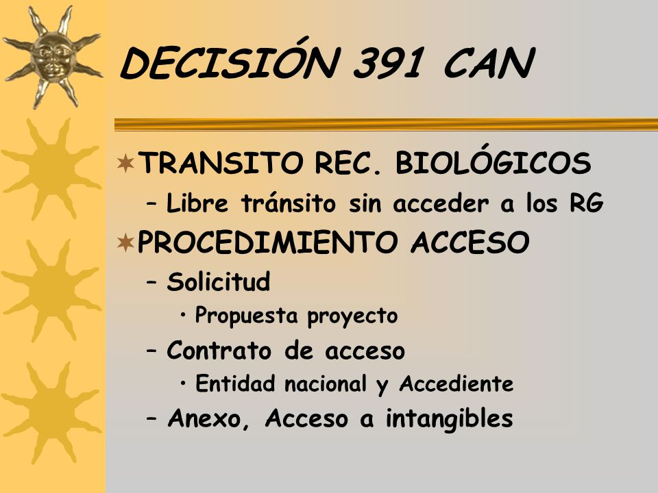 DECISIÓN 391 CAN TRANSITO REC. BIOLÓGICOS –Libre tránsito sin acceder a los RG PROCEDIMIENTO ACCESO –Solicitud Propuesta proyecto –Contrato de acceso