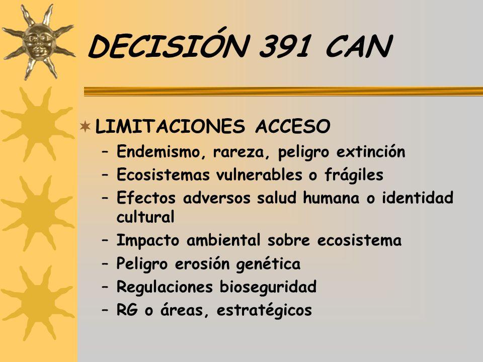 DECISIÓN 391 CAN LIMITACIONES ACCESO –Endemismo, rareza, peligro extinción –Ecosistemas vulnerables o frágiles –Efectos adversos salud humana o identi