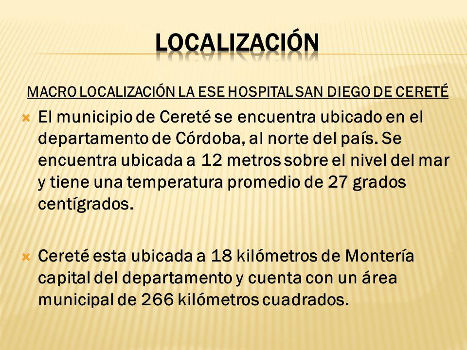 MACRO LOCALIZACIÓN LA ESE HOSPITAL SAN DIEGO DE CERETÉ El municipio de Cereté se encuentra ubicado en el departamento de Córdoba, al norte del país. S
