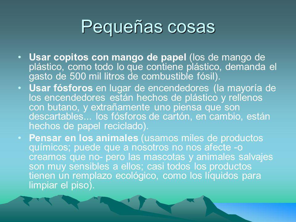 Pequeñas cosas Usar copitos con mango de papel (los de mango de plástico, como todo lo que contiene plástico, demanda el gasto de 500 mil litros de co