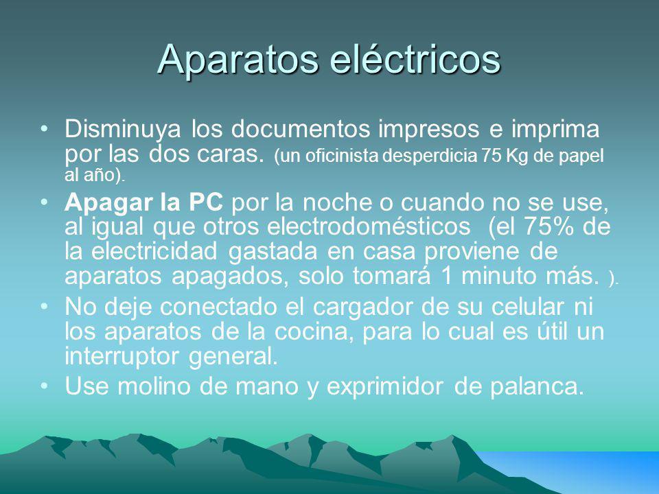 Aparatos eléctricos Disminuya los documentos impresos e imprima por las dos caras. (un oficinista desperdicia 75 Kg de papel al año). Apagar la PC por