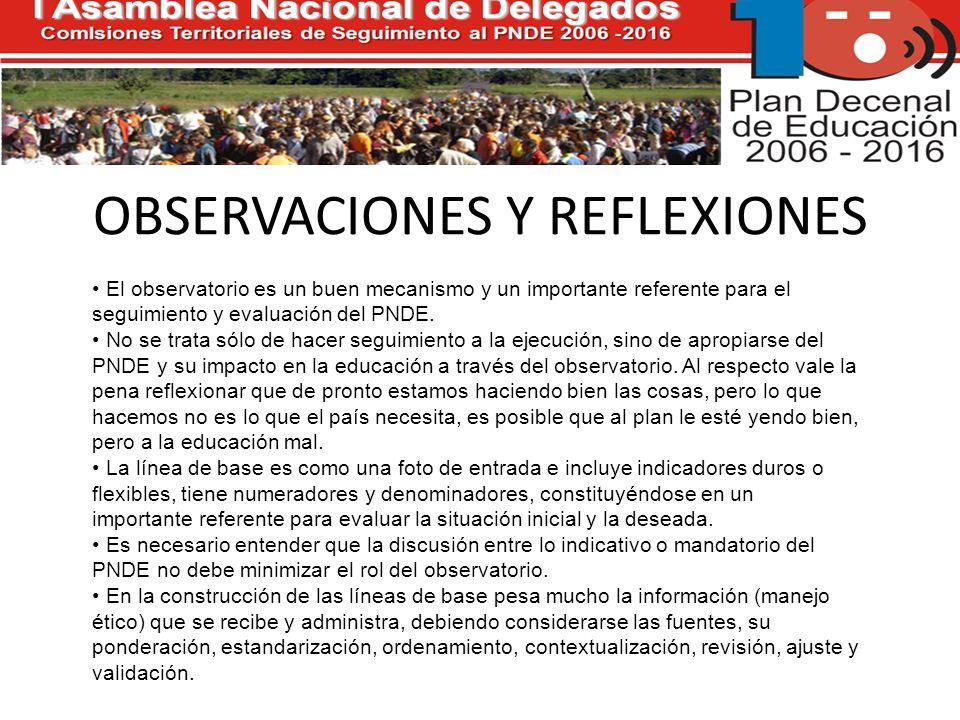 OBSERVACIONES Y REFLEXIONES El observatorio es un buen mecanismo y un importante referente para el seguimiento y evaluación del PNDE.