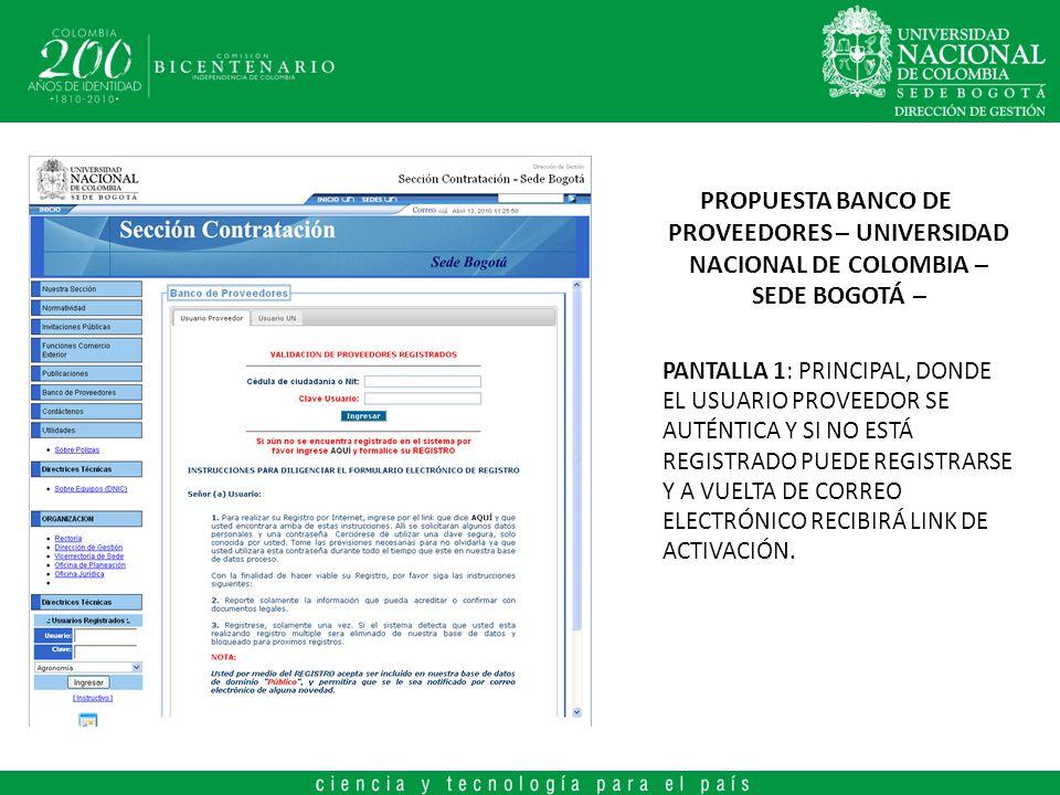 PROPUESTA BANCO DE PROVEEDORES – UNIVERSIDAD NACIONAL DE COLOMBIA – SEDE BOGOTÁ – PANTALLA 1: PRINCIPAL, DONDE EL USUARIO PROVEEDOR SE AUTÉNTICA Y SI NO ESTÁ REGISTRADO PUEDE REGISTRARSE Y A VUELTA DE CORREO ELECTRÓNICO RECIBIRÁ LINK DE ACTIVACIÓN.
