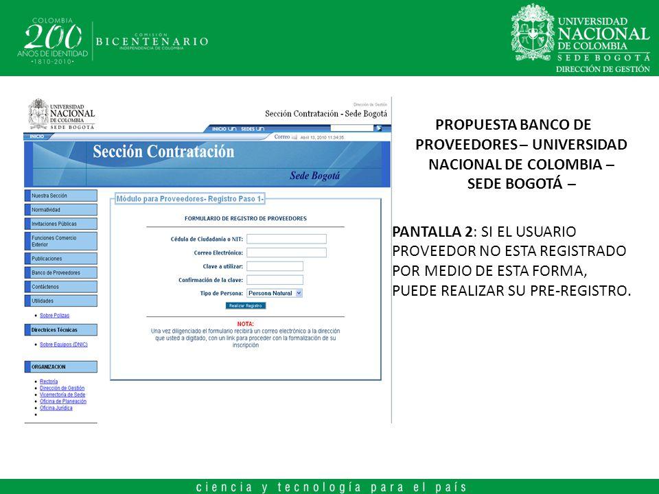 PROPUESTA BANCO DE PROVEEDORES – UNIVERSIDAD NACIONAL DE COLOMBIA – SEDE BOGOTÁ – PANTALLA 2: SI EL USUARIO PROVEEDOR NO ESTA REGISTRADO POR MEDIO DE