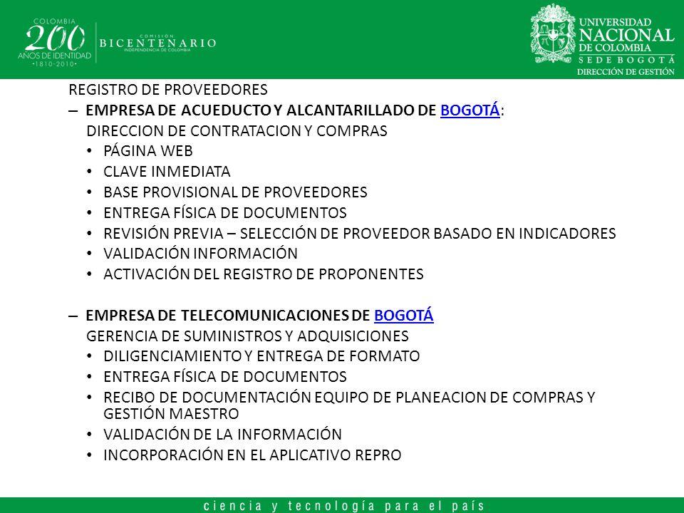 REGISTRO DE PROVEEDORES UNIVERSIDAD DISTRITAL FRANCISCO JOSE DE CALDAS: CALDAS OFICINA ASESORA DE SISTEMAS, UNIDAD DE CONTRATACIÓN, VICERECTORIA ADMINISTRATIVA, SECCIÓN DE COMPRAS, OFICINA ASESORA JURÍDICA PÁGINA WEB CLAVE INMEDIATA ENTREGA FÍSICA DE DOCUMENTOS