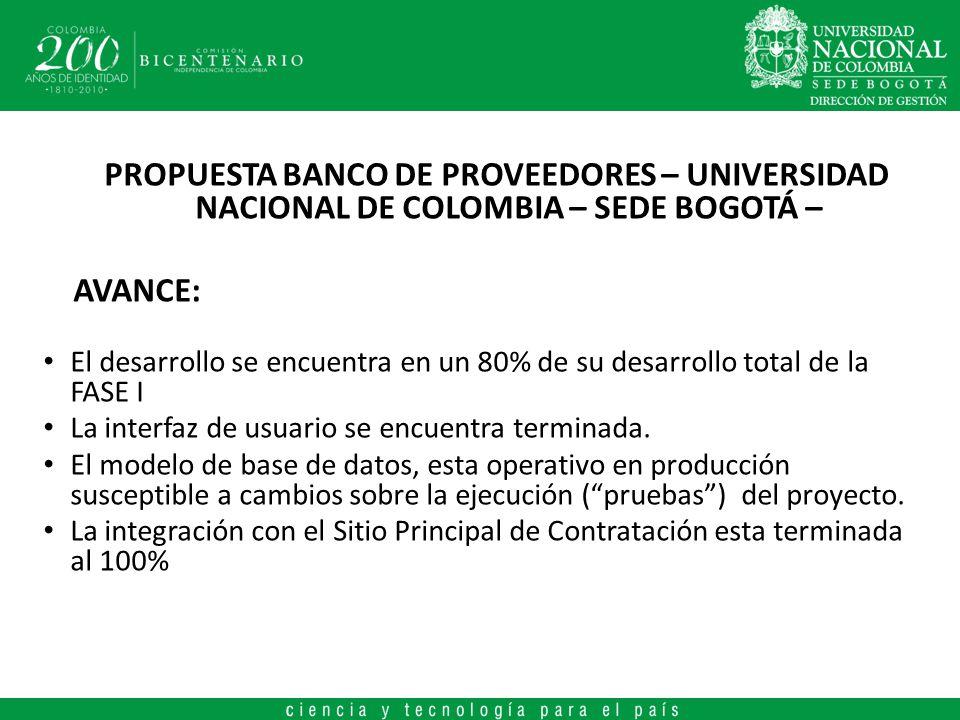 PROPUESTA BANCO DE PROVEEDORES – UNIVERSIDAD NACIONAL DE COLOMBIA – SEDE BOGOTÁ – AVANCE: El desarrollo se encuentra en un 80% de su desarrollo total de la FASE I La interfaz de usuario se encuentra terminada.