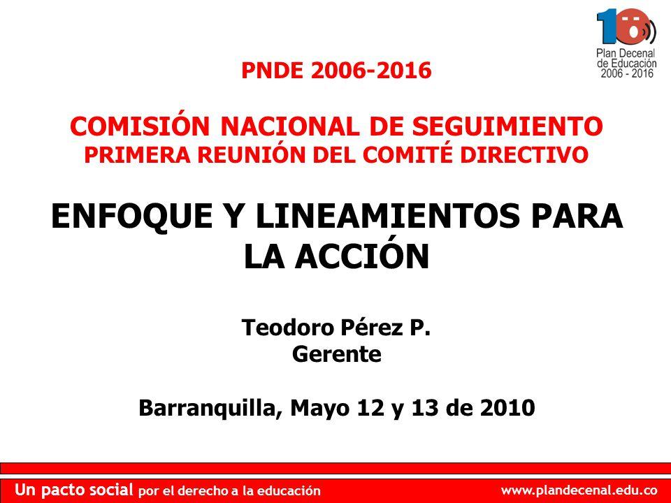 www.plandecenal.edu.co Un pacto social por el derecho a la educación MECANISMOS DE PROMOCIÓN Y SEGUIMIENTO COMISIONES NACIONAL Y TERRITORIALES PLAN NACIONAL DECENAL DE EDUCACIÓN 2006-2016 GERENCIA DEL PNDE PLATAFORMA VIRTUAL OBSERVATORIO DEL PNDE RED NACIONAL DE SEGUIMIENTO FOROS REGIONALES Y NACIONALES