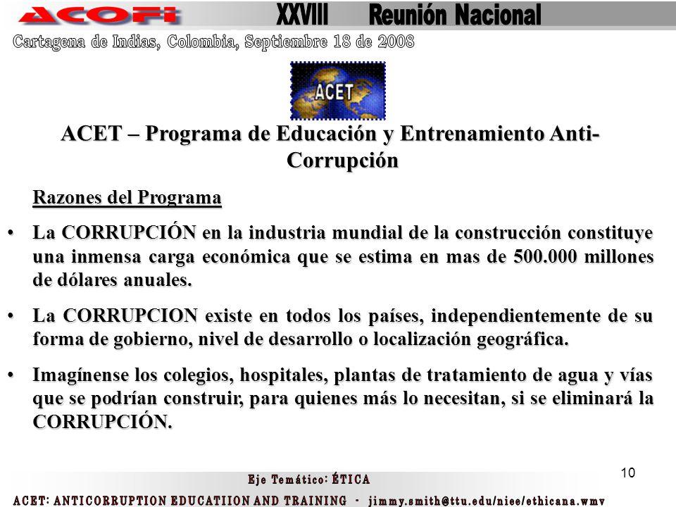 10 ACET – Programa de Educación y Entrenamiento Anti- Corrupción Razones del Programa La CORRUPCIÓN en la industria mundial de la construcción constit