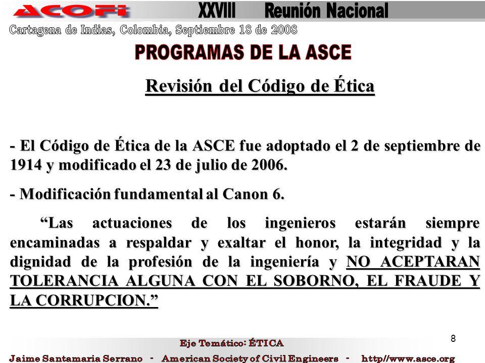 8 Revisión del Código de Ética - El Código de Ética de la ASCE fue adoptado el 2 de septiembre de 1914 y modificado el 23 de julio de 2006. - Modifica