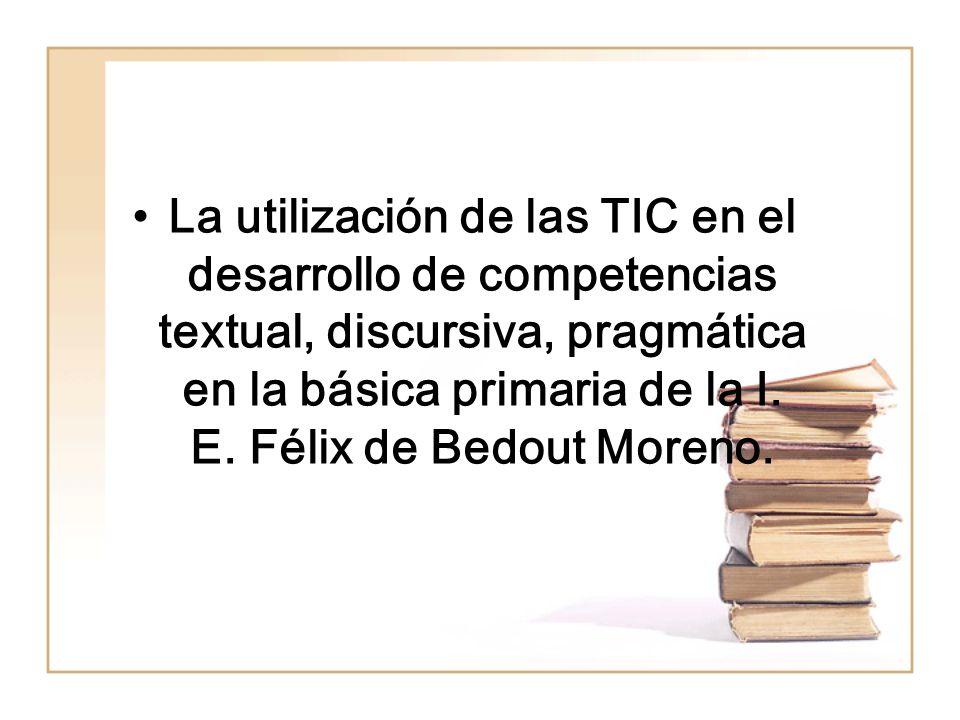¿Cómo desarrollar las competencias textual, discursiva, pragmática; teniendo en cuenta las Tic en el proceso lecto escritor para así poder adquirir fortaleza en las diferentes áreas del conocimiento?