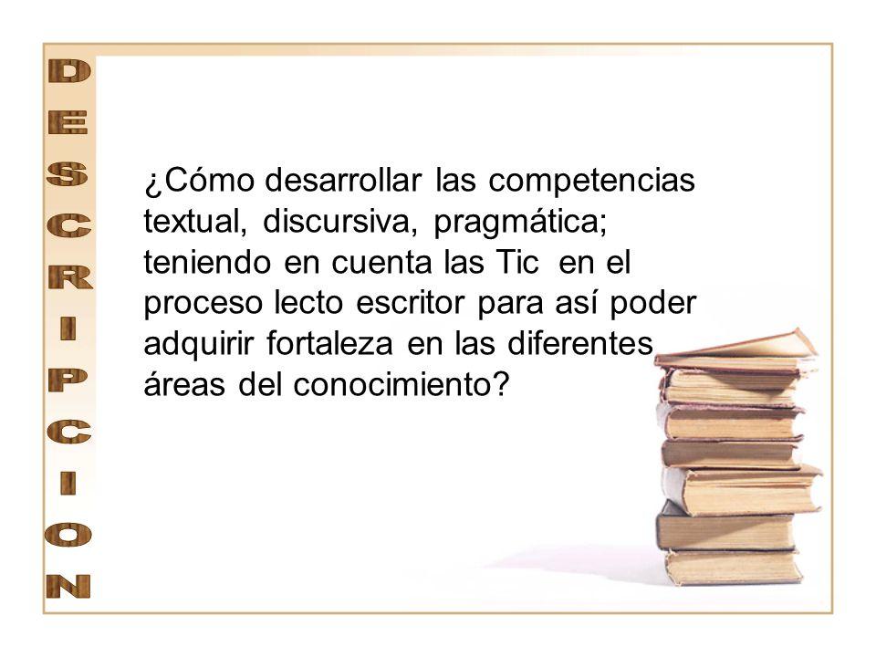 Ya que se desea mejorar los niveles de análisis estructural, teniendo en cuenta las competencias textual y discursiva; al igual que sus componentes (sintáctica, semántico y pragmático).