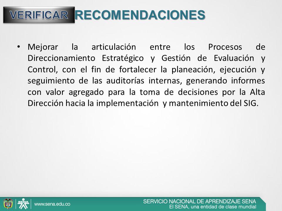 RECOMENDACIONES Mejorar la articulación entre los Procesos de Direccionamiento Estratégico y Gestión de Evaluación y Control, con el fin de fortalecer
