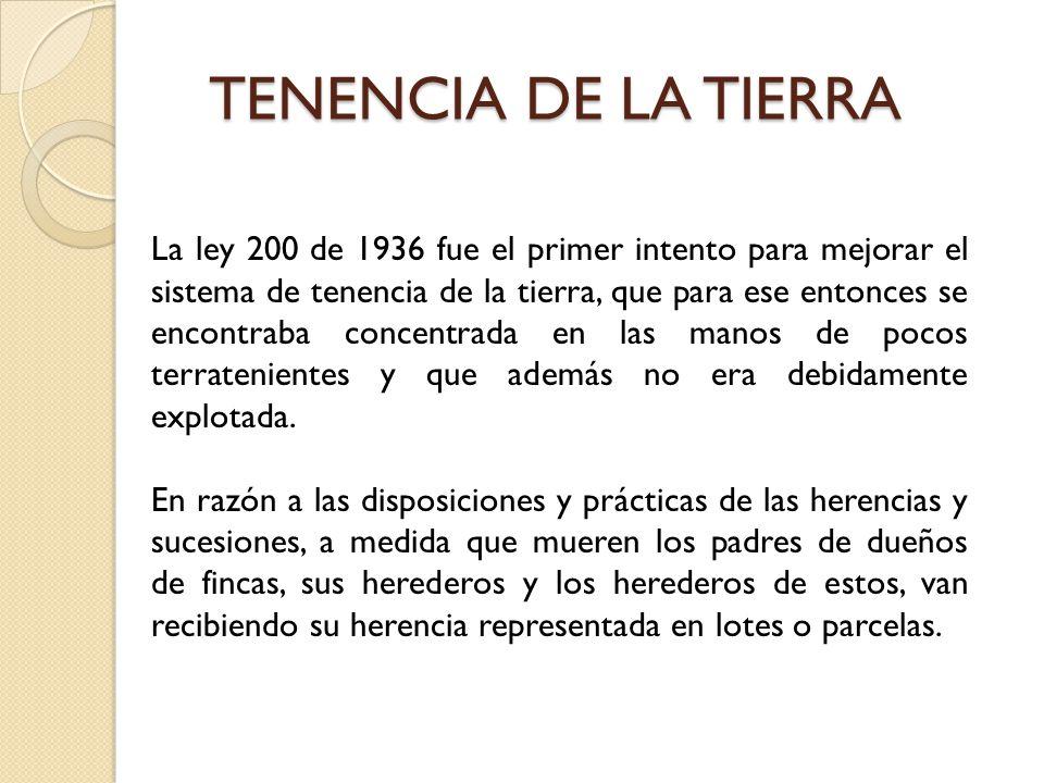 La ley 200 de 1936 fue el primer intento para mejorar el sistema de tenencia de la tierra, que para ese entonces se encontraba concentrada en las mano