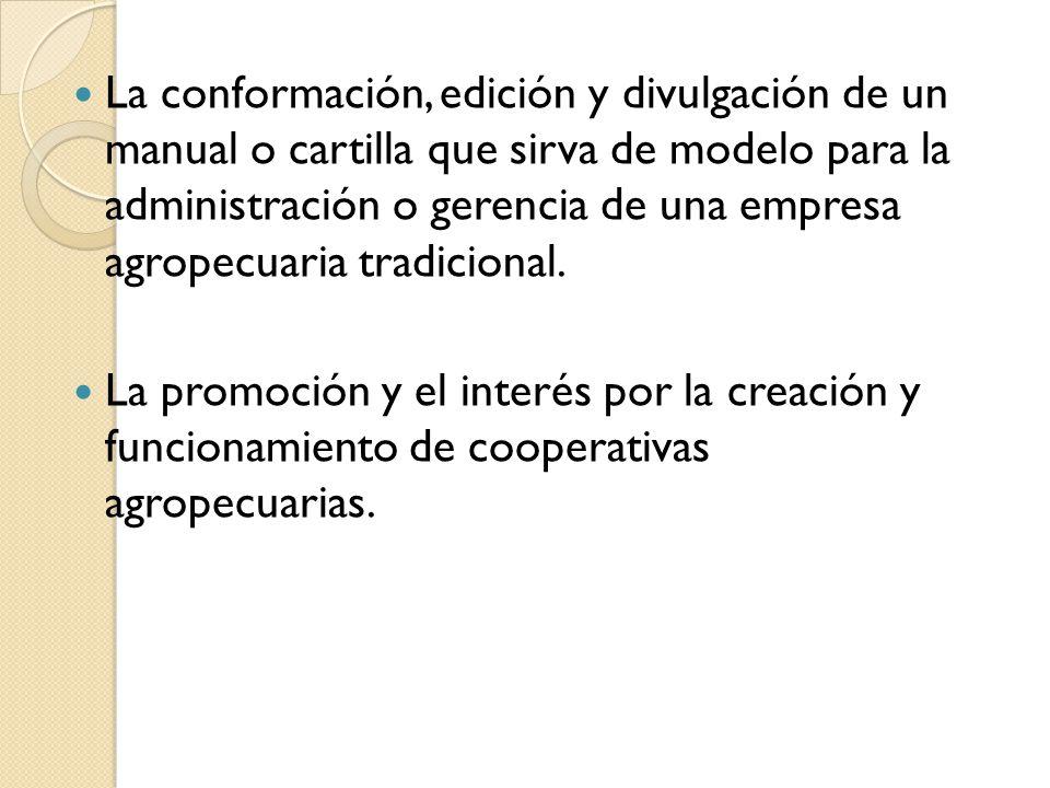 La conformación, edición y divulgación de un manual o cartilla que sirva de modelo para la administración o gerencia de una empresa agropecuaria tradi