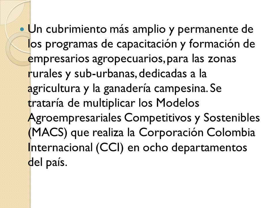 Un cubrimiento más amplio y permanente de los programas de capacitación y formación de empresarios agropecuarios, para las zonas rurales y sub-urbanas