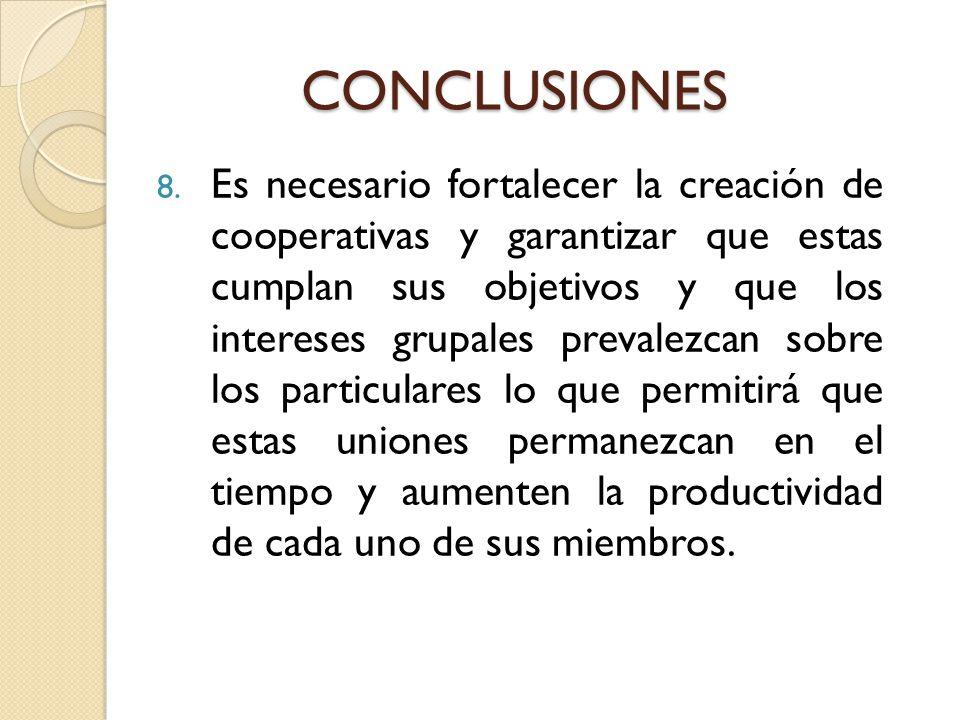 8. Es necesario fortalecer la creación de cooperativas y garantizar que estas cumplan sus objetivos y que los intereses grupales prevalezcan sobre los