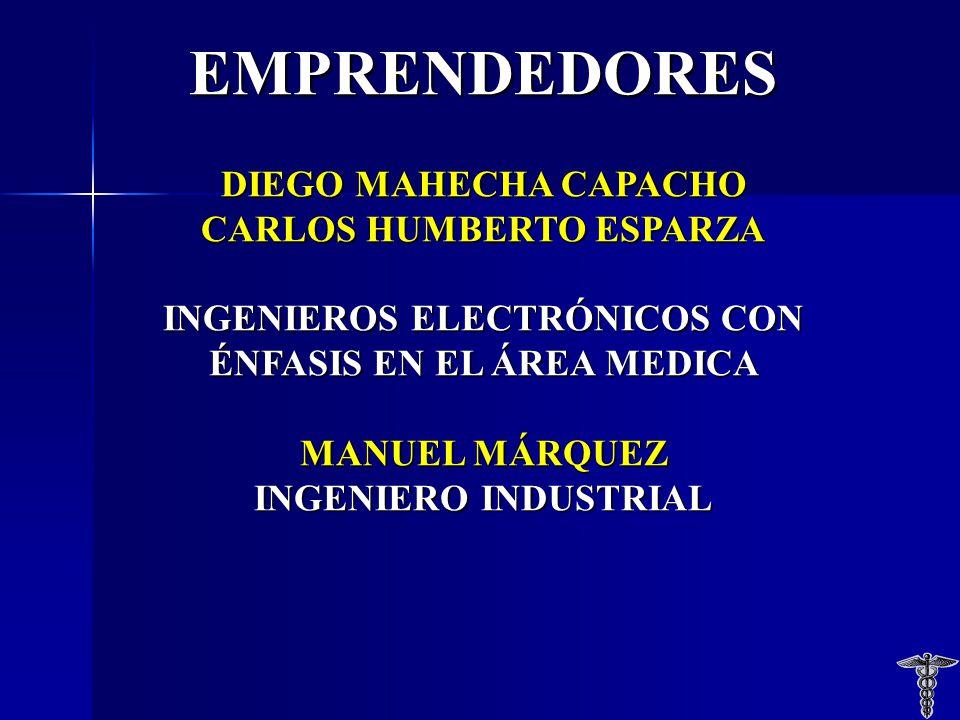 EMPRENDEDORES DIEGO MAHECHA CAPACHO CARLOS HUMBERTO ESPARZA INGENIEROS ELECTRÓNICOS CON ÉNFASIS EN EL ÁREA MEDICA MANUEL MÁRQUEZ INGENIERO INDUSTRIAL