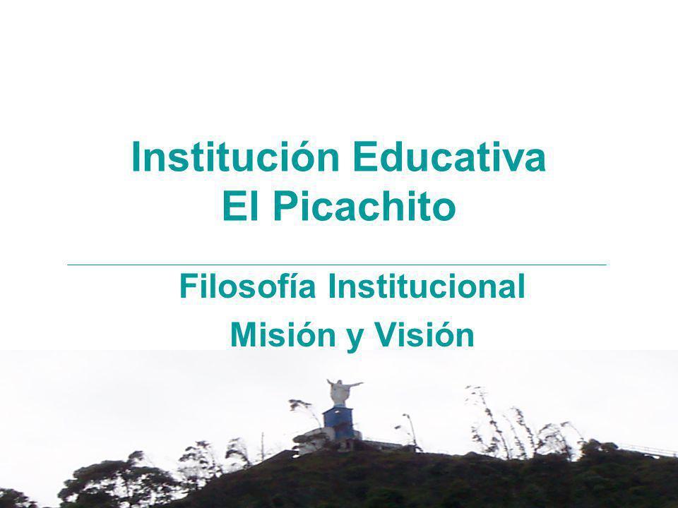 Institución Educativa El Picachito Filosofía Institucional Misión y Visión