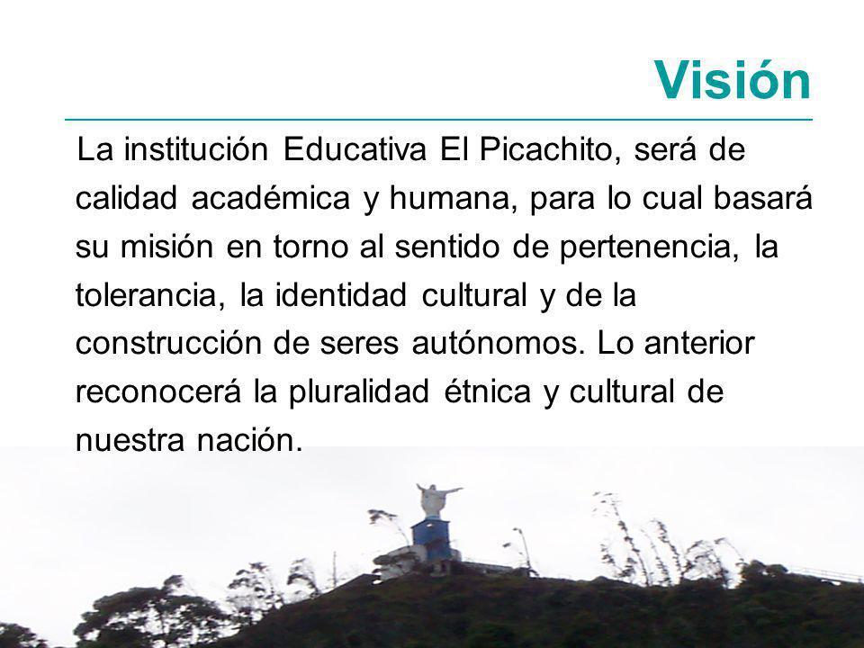 La institución Educativa El Picachito, será de calidad académica y humana, para lo cual basará su misión en torno al sentido de pertenencia, la tolerancia, la identidad cultural y de la construcción de seres autónomos.