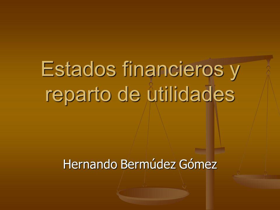 Estados financieros y reparto de utilidades Hernando Bermúdez Gómez