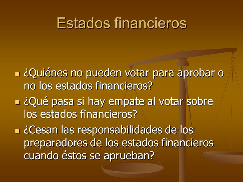 Estados financieros ¿Quiénes no pueden votar para aprobar o no los estados financieros? ¿Quiénes no pueden votar para aprobar o no los estados financi