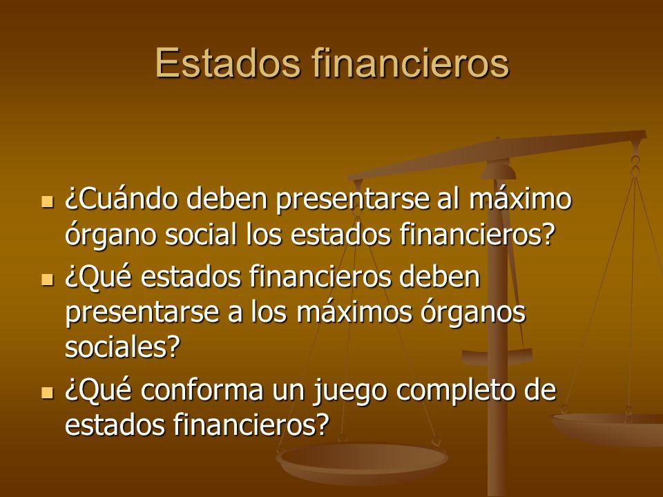 Estados financieros ¿Cuándo deben presentarse al máximo órgano social los estados financieros? ¿Cuándo deben presentarse al máximo órgano social los e