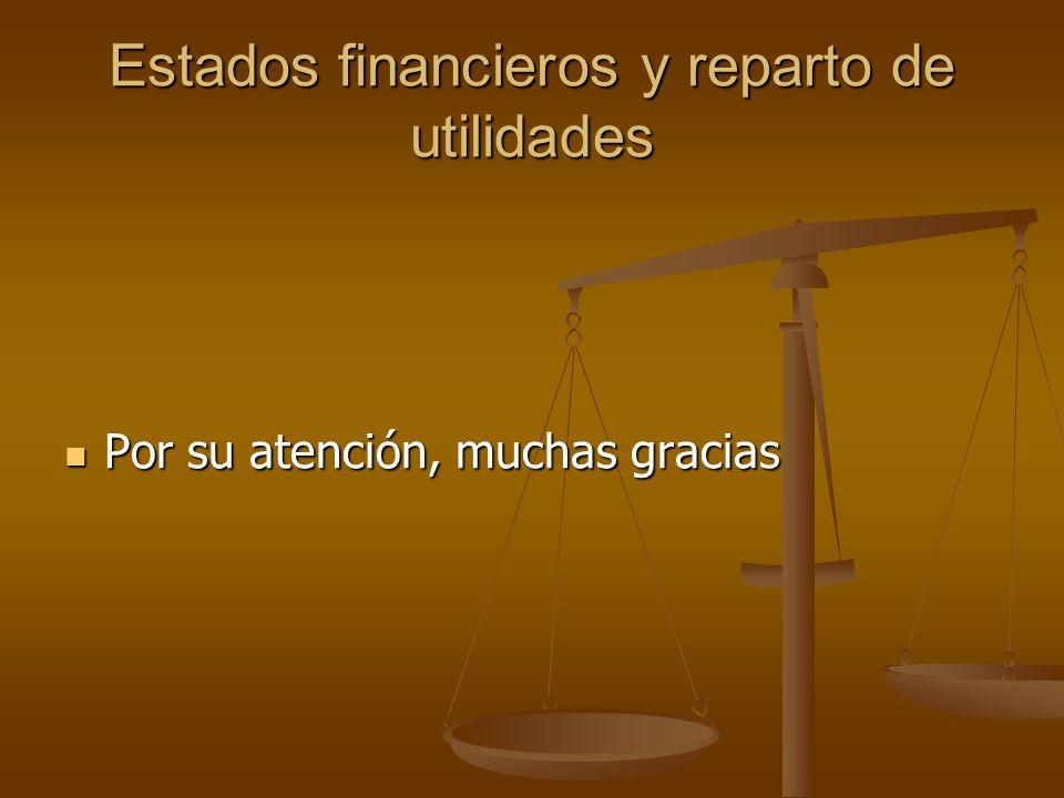 Estados financieros y reparto de utilidades Por su atención, muchas gracias Por su atención, muchas gracias