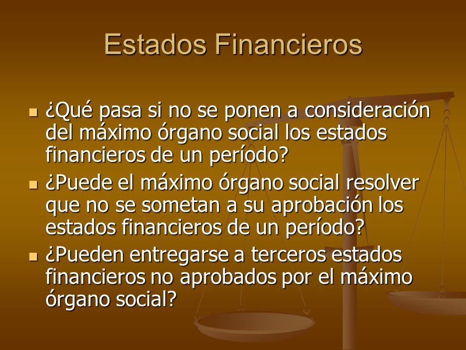 Estados Financieros ¿Qué pasa si no se ponen a consideración del máximo órgano social los estados financieros de un período? ¿Qué pasa si no se ponen