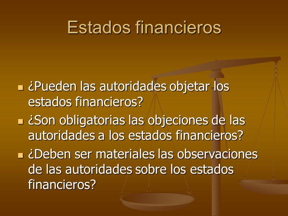 Estados financieros ¿Pueden las autoridades objetar los estados financieros? ¿Pueden las autoridades objetar los estados financieros? ¿Son obligatoria