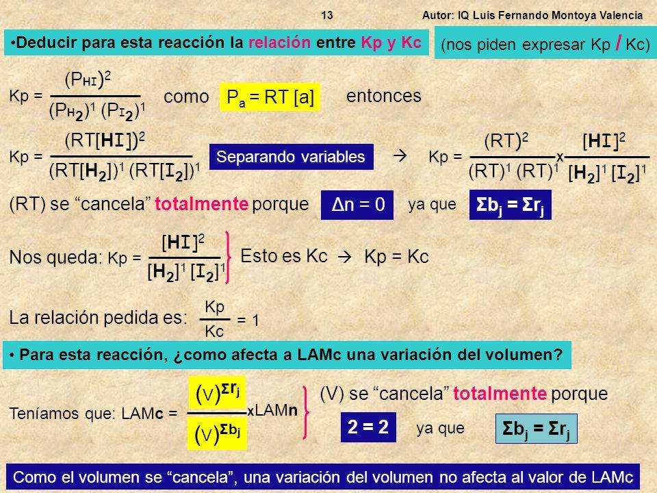 Autor: IQ Luis Fernando Montoya Valencia13 Kp = (P H I ) 2 (P H 2 ) 1 (P I 2 ) 1 Deducir para esta reacción la relación entre Kp y Kc como P a = RT [a