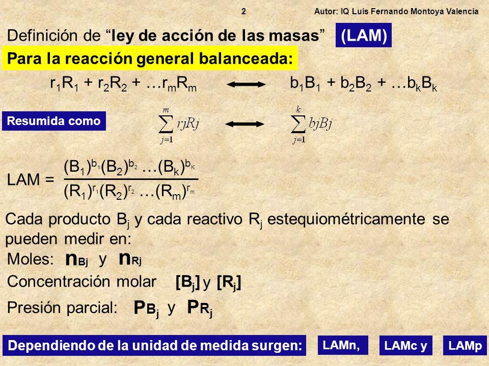 Autor: IQ Luis Fernando Montoya Valencia13 Kp = (P H I ) 2 (P H 2 ) 1 (P I 2 ) 1 Deducir para esta reacción la relación entre Kp y Kc como P a = RT [a] entonces Kp = (RT[H I]) 2 (RT[H 2 ]) 1 (RT[ I 2 ]) 1 Kp = (RT ) 2 (RT) 1 [H I] 2 [H 2 ] 1 [ I 2 ] 1 X Separando variables (RT) se cancela totalmente porque Σb j = Σr j Δn = 0 ya que Nos queda: Kp = [H I] 2 [H 2 ] 1 [ I 2 ] 1 Esto es Kc Kp = Kc La relación pedida es: Kp Kc = 1 (nos piden expresar Kp / Kc) Para esta reacción, ¿como afecta a LAMc una variación del volumen.