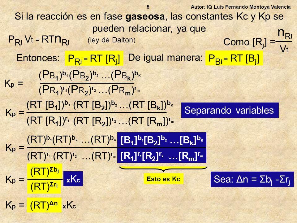 Autor: IQ Luis Fernando Montoya Valencia6 Si la reacción es en fase gaseosa, LAMc y LAMn se pueden relacionar, ya que LAM c = [B 1 ] b 1 [B 2 ] b 2 … [B k ] b K [R 1 ] r 1 [R 2 ] r 2 … [R m ] r m Como [R j ] = nRjnRj V y [B j ] = nBjnBj V n Bj [ V ] b1b1 n B2 [ V ] b2b2 n Bk [ V ] bkbk … n R1 [ V ] r1r1 n R2 [ V ] r2r2 … n Rm [ V ] rmrm LAM c = (n B j ) b 1 (n B 2 ) b 2...(n B k ) b k (V) Σ b j (n R j ) r 1 (n R 2 ) r 2...(n R m ) b m (V) Σ r j LAM c = (V t ) Σ r j (V t ) Σ b j x LAM n Ley de la oreja Producto de medios y producto de extremos