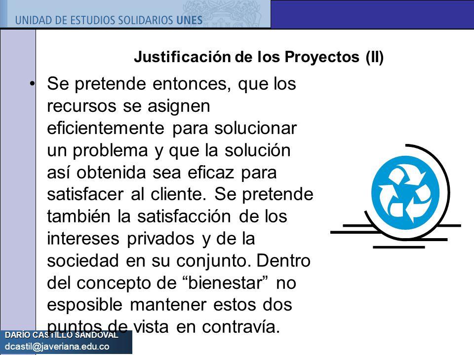 DARÍO CASTILLO SANDOVAL dcastil@javeriana.edu.co Justificación de los Proyectos (II) Se pretende entonces, que los recursos se asignen eficientemente