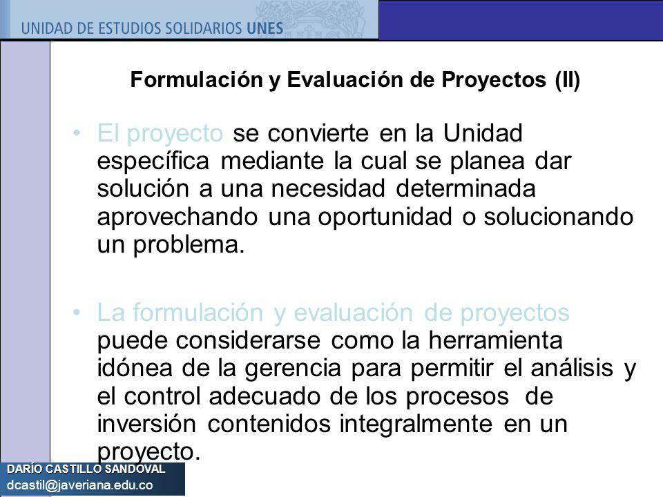 DARÍO CASTILLO SANDOVAL dcastil@javeriana.edu.co Formulación y Evaluación de Proyectos (II) El proyecto se convierte en la Unidad específica mediante
