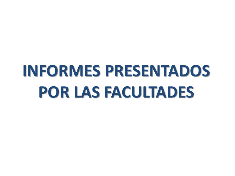 INFORMES PRESENTADOS POR LAS FACULTADES