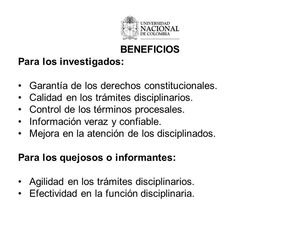 BENEFICIOS Para los investigados: Garantía de los derechos constitucionales.