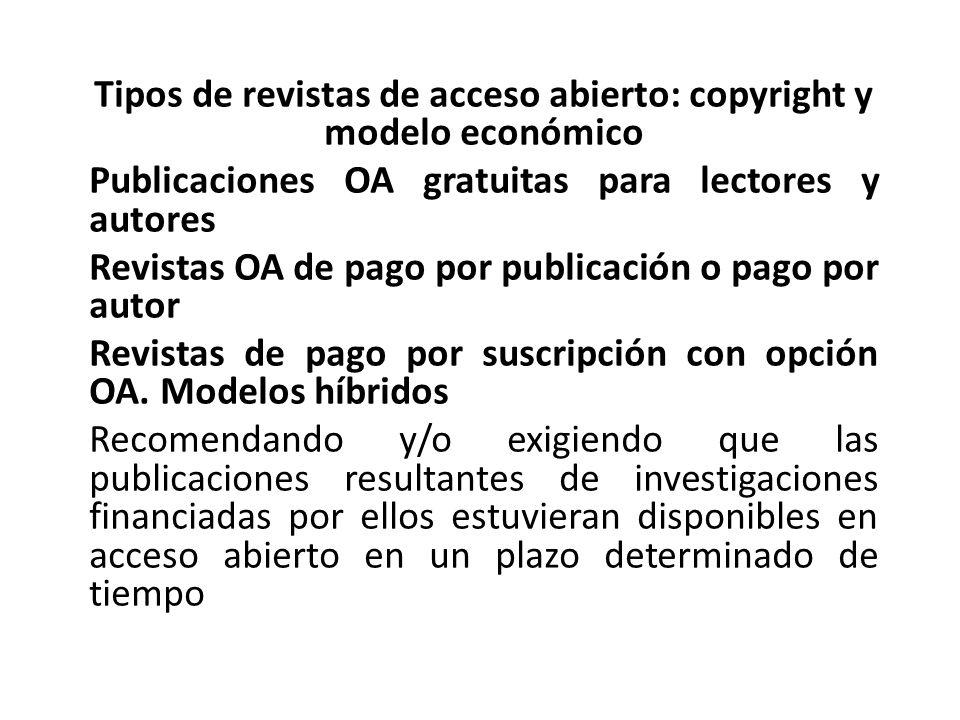 Tipos de revistas de acceso abierto: copyright y modelo económico Publicaciones OA gratuitas para lectores y autores Revistas OA de pago por publicación o pago por autor Revistas de pago por suscripción con opción OA.