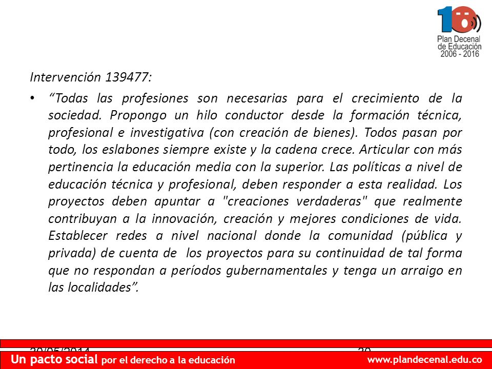 30/05/201430 Un pacto social por el derecho a la educación www.plandecenal.edu.co Intervención 139477: Todas las profesiones son necesarias para el crecimiento de la sociedad.