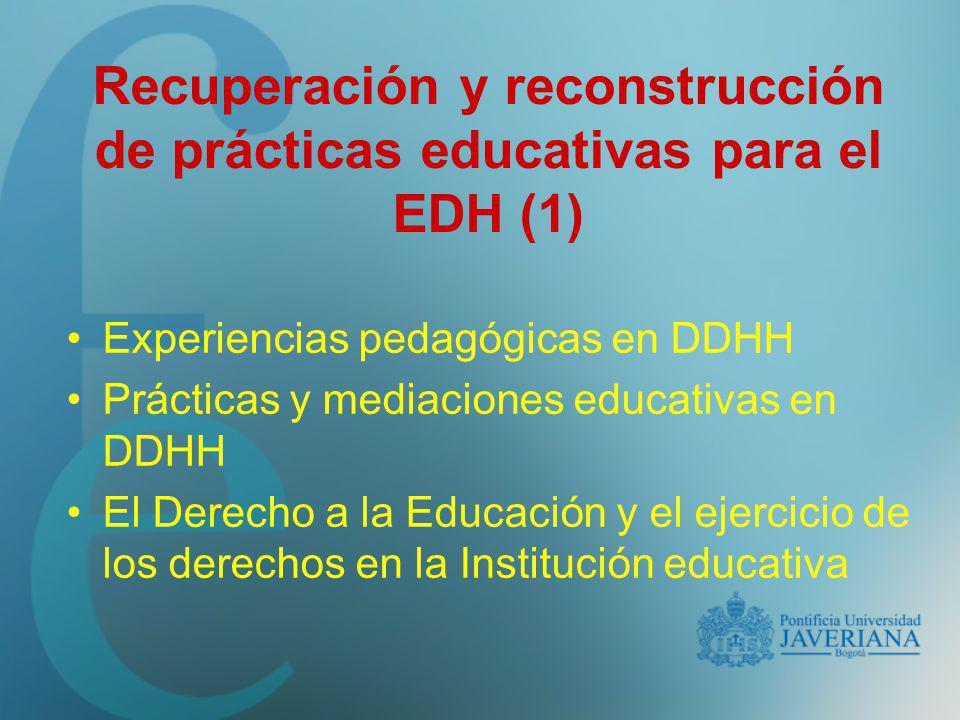 Recuperación y reconstrucción de prácticas educativas para el EDH (1) Experiencias pedagógicas en DDHH Prácticas y mediaciones educativas en DDHH El D
