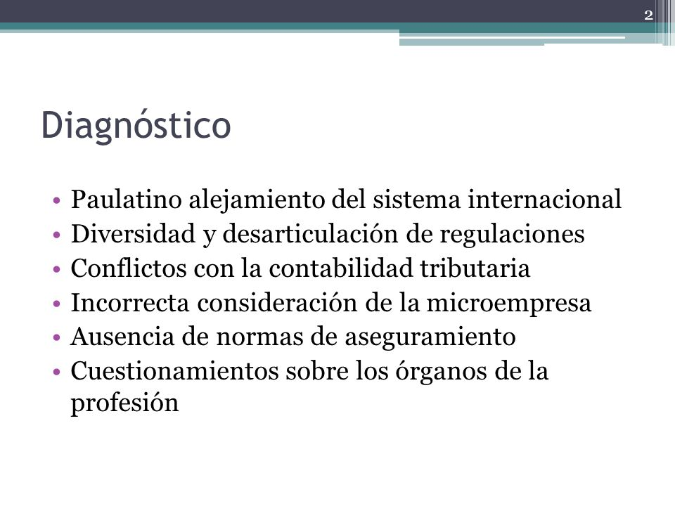 Diagnóstico Paulatino alejamiento del sistema internacional Diversidad y desarticulación de regulaciones Conflictos con la contabilidad tributaria Inc