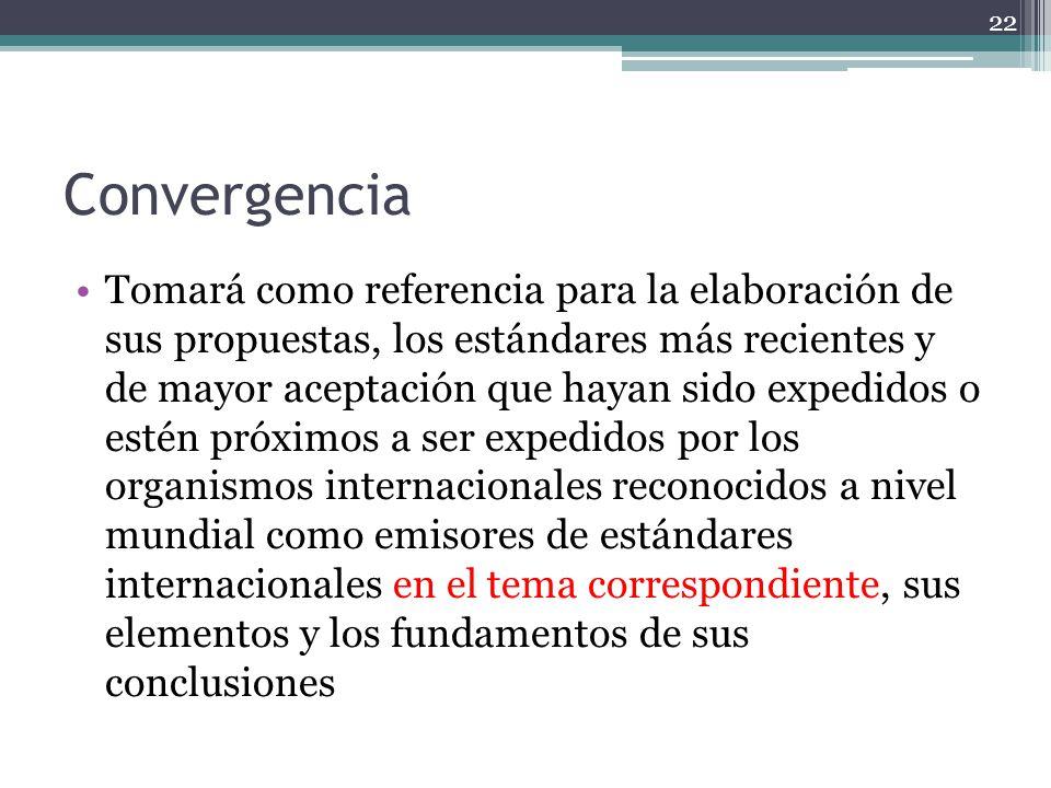 Convergencia Tomará como referencia para la elaboración de sus propuestas, los estándares más recientes y de mayor aceptación que hayan sido expedidos