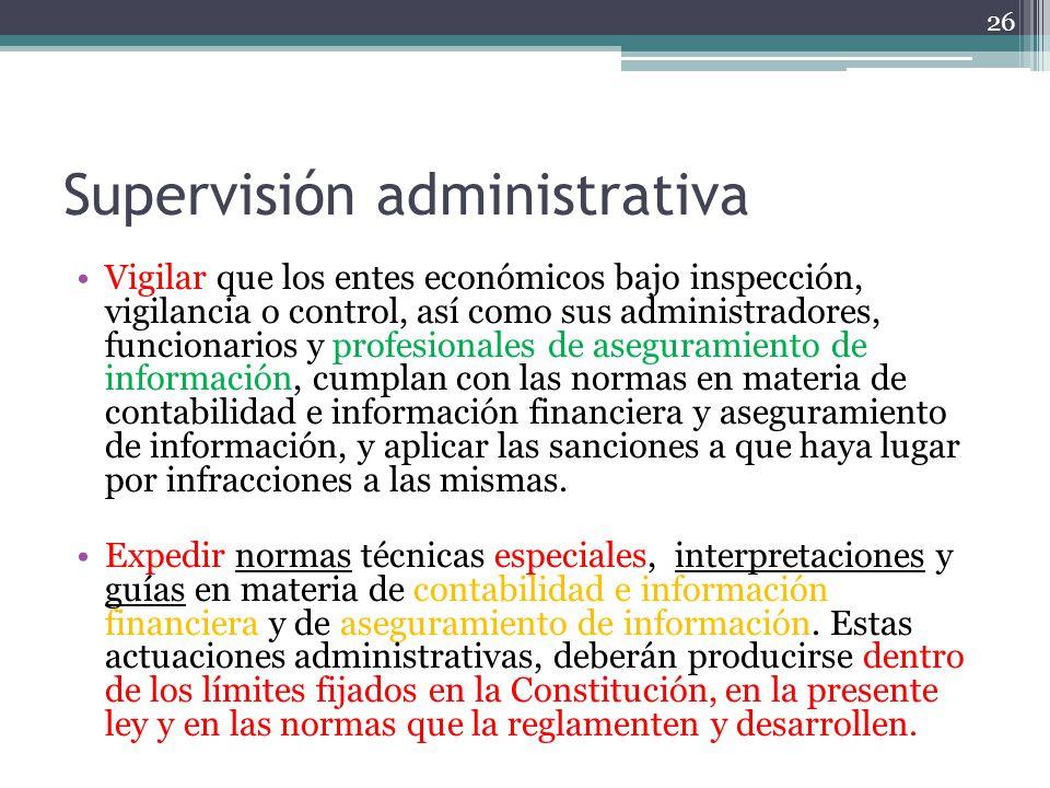 Supervisión administrativa Vigilar que los entes económicos bajo inspección, vigilancia o control, así como sus administradores, funcionarios y profes