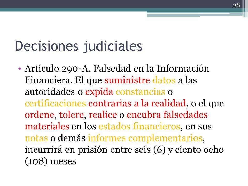 Decisiones judiciales Articulo 290-A. Falsedad en la Información Financiera. El que suministre datos a las autoridades o expida constancias o certific