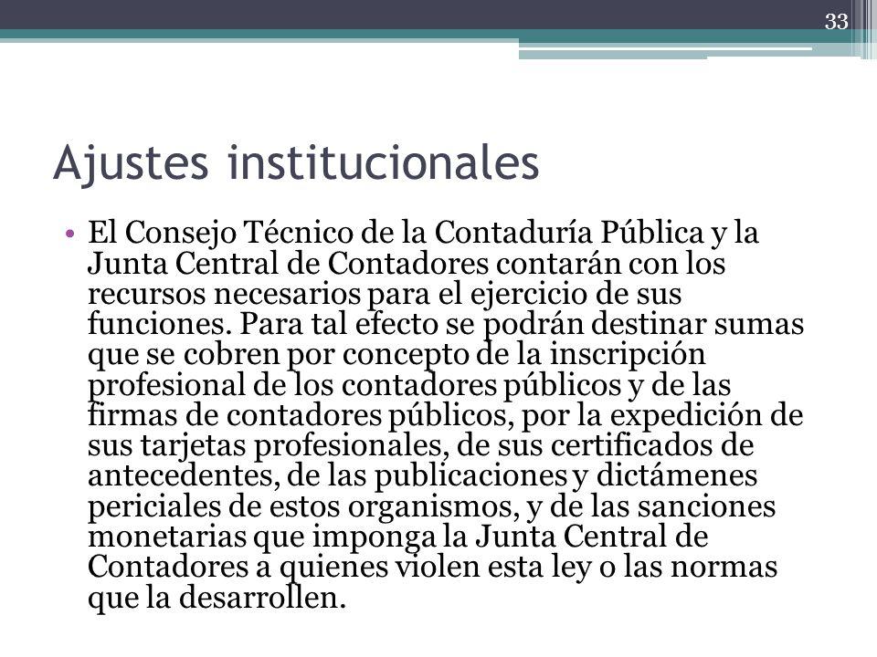 Ajustes institucionales El Consejo Técnico de la Contaduría Pública y la Junta Central de Contadores contarán con los recursos necesarios para el ejer