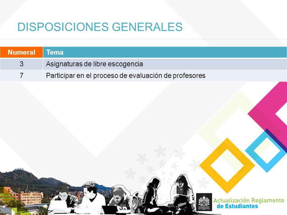 DISPOSICIONES GENERALES NumeralTema 3Asignaturas de libre escogencia 7Participar en el proceso de evaluación de profesores