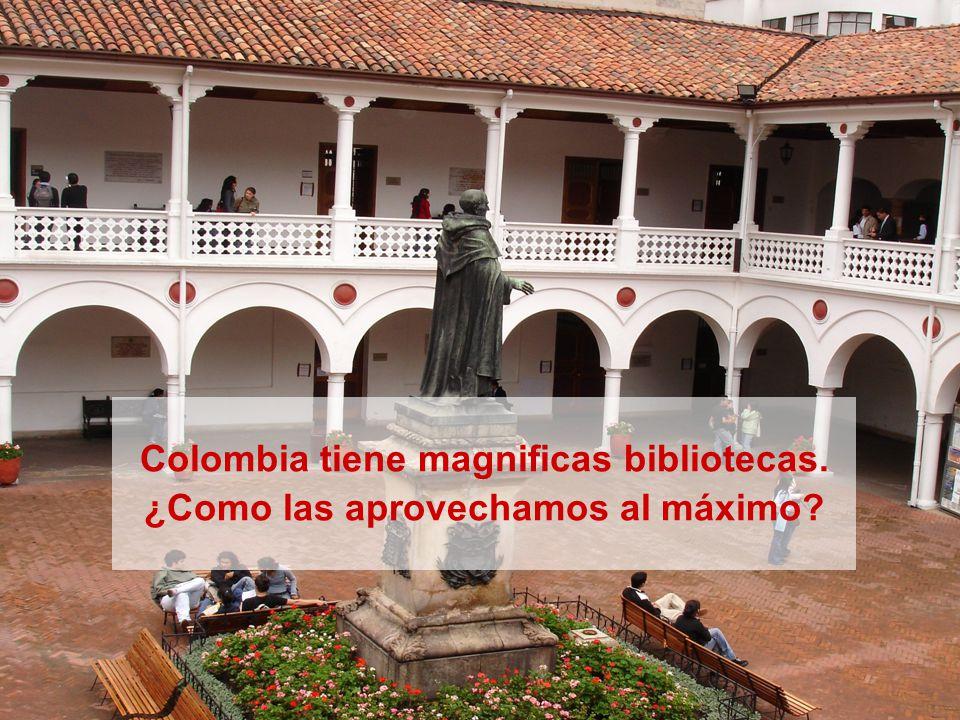 Colombia tiene magnificas bibliotecas. ¿Como las aprovechamos al máximo?